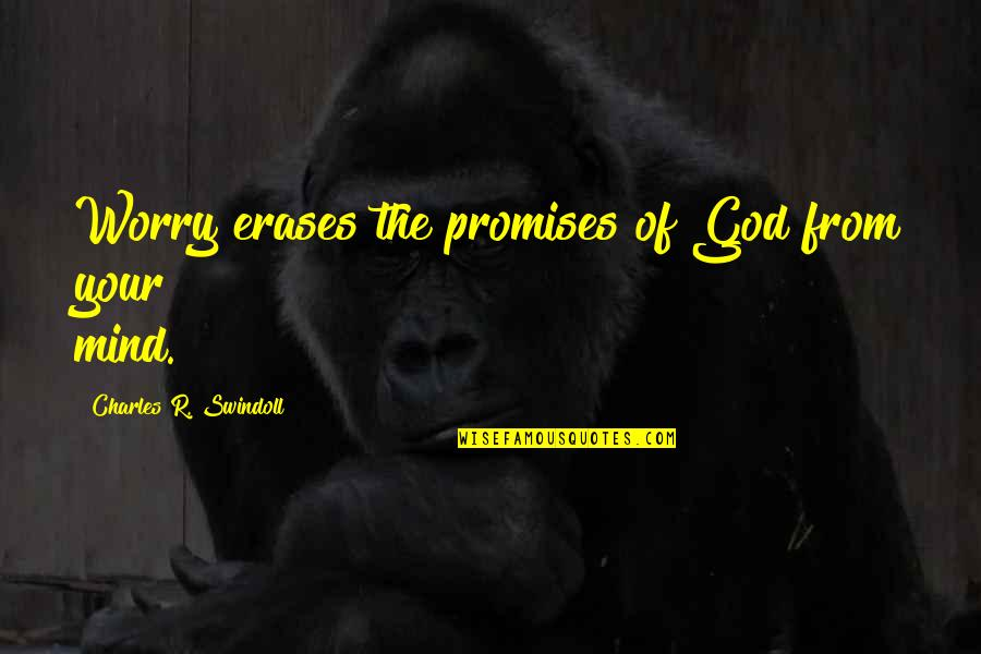 Promise Of God Quotes By Charles R. Swindoll: Worry erases the promises of God from your