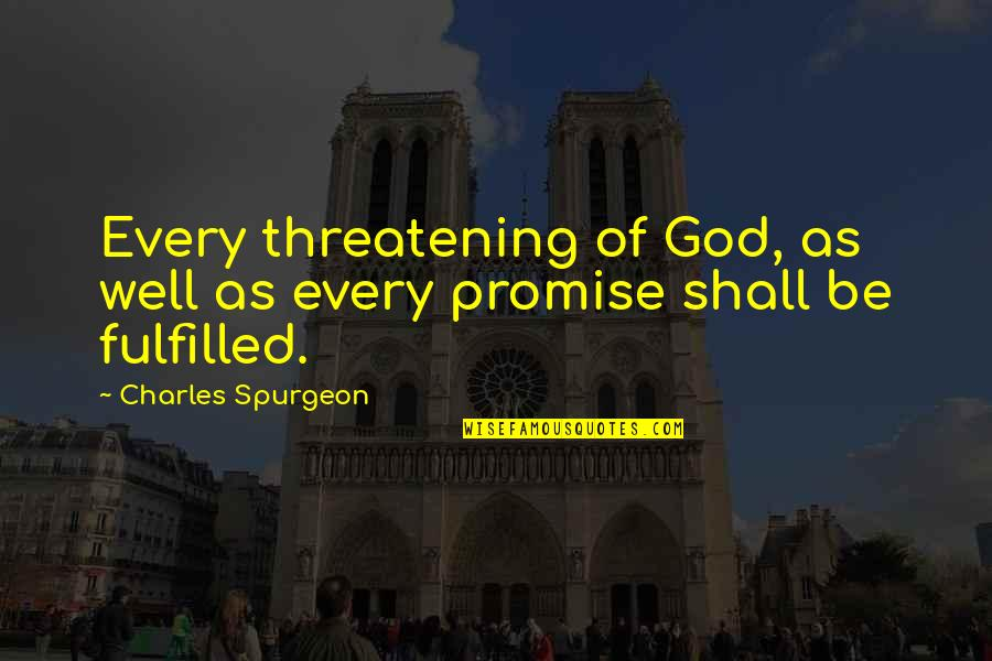 Promise Of God Quotes By Charles Spurgeon: Every threatening of God, as well as every