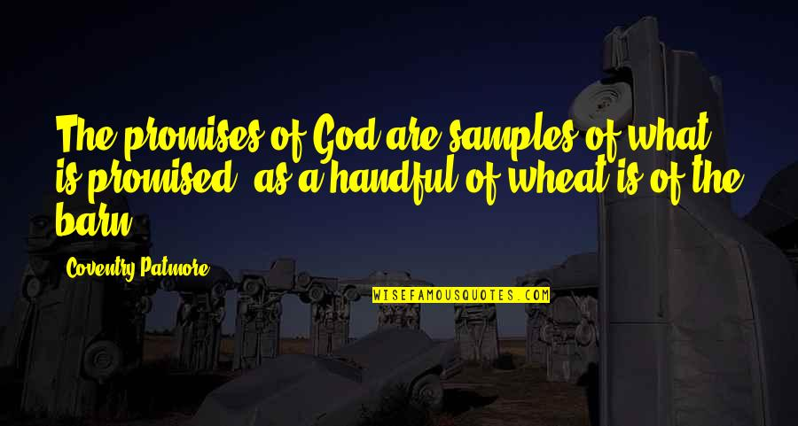 Promise Of God Quotes By Coventry Patmore: The promises of God are samples of what