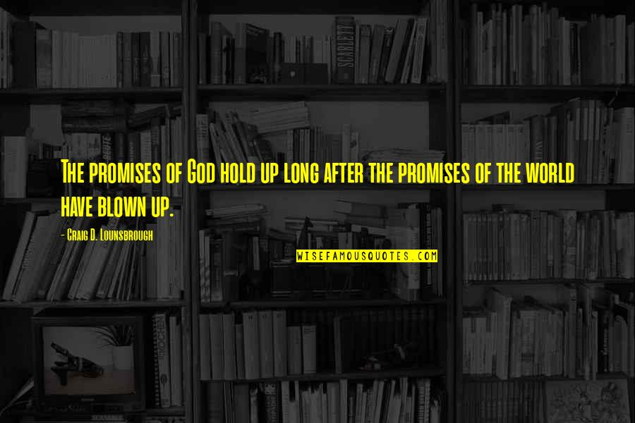 Promise Of God Quotes By Craig D. Lounsbrough: The promises of God hold up long after