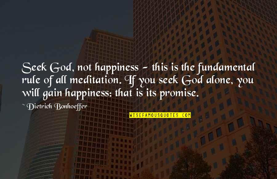 Promise Of God Quotes By Dietrich Bonhoeffer: Seek God, not happiness - this is the