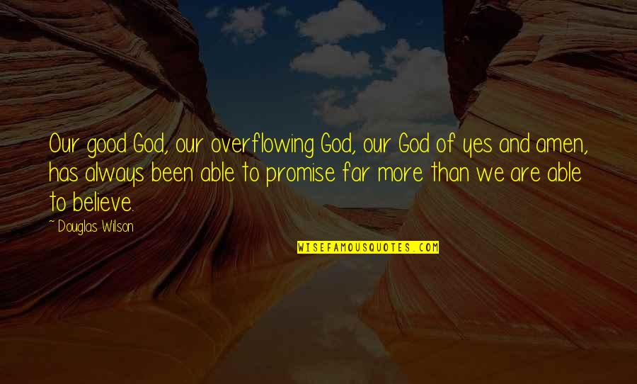 Promise Of God Quotes By Douglas Wilson: Our good God, our overflowing God, our God