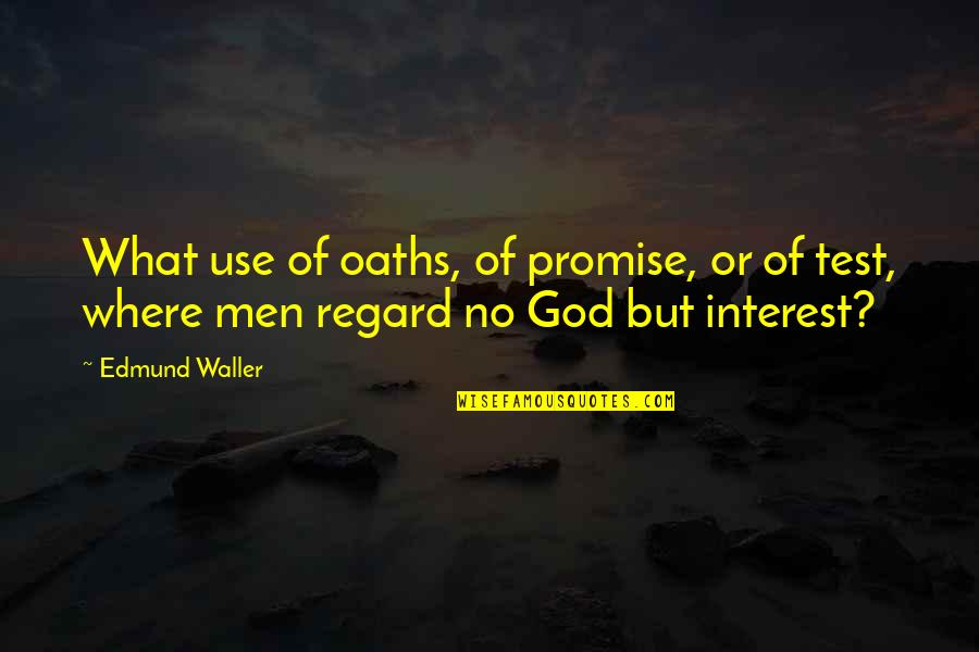Promise Of God Quotes By Edmund Waller: What use of oaths, of promise, or of