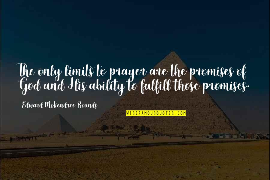 Promise Of God Quotes By Edward McKendree Bounds: The only limits to prayer are the promises