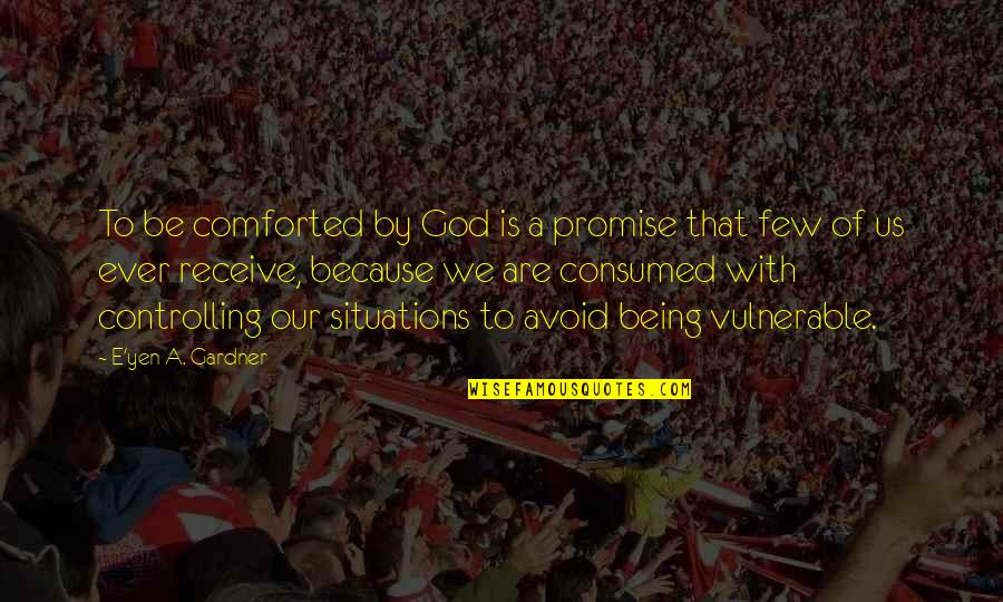 Promise Of God Quotes By E'yen A. Gardner: To be comforted by God is a promise