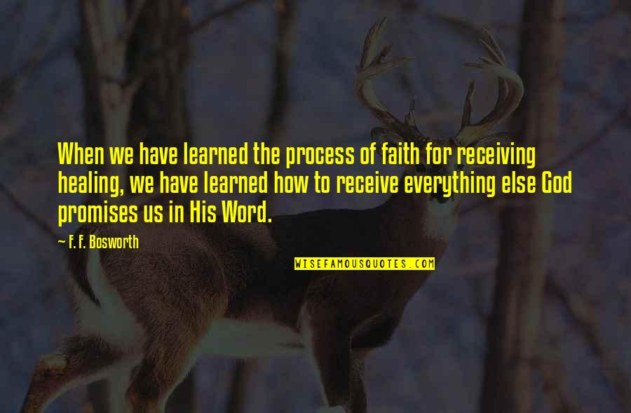 Promise Of God Quotes By F. F. Bosworth: When we have learned the process of faith