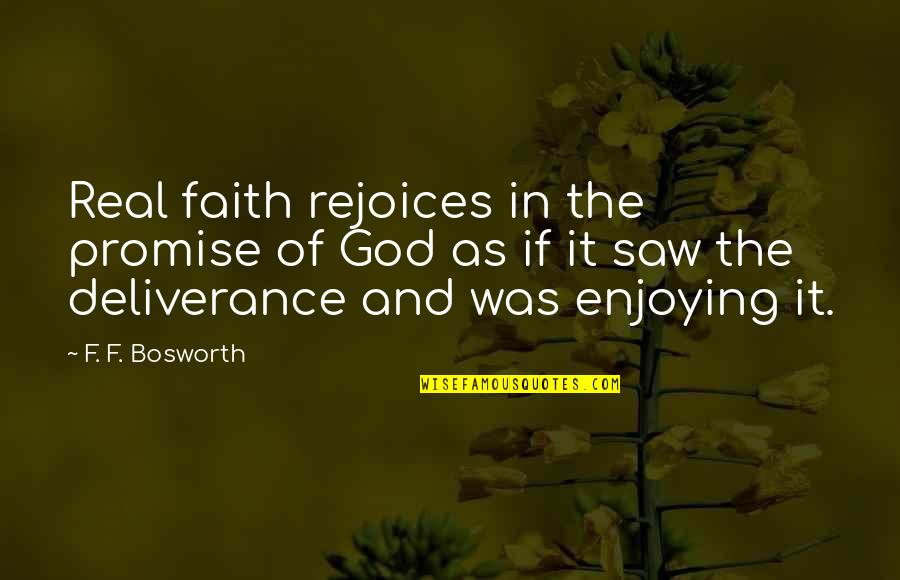 Promise Of God Quotes By F. F. Bosworth: Real faith rejoices in the promise of God
