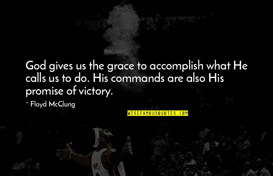 Promise Of God Quotes By Floyd McClung: God gives us the grace to accomplish what