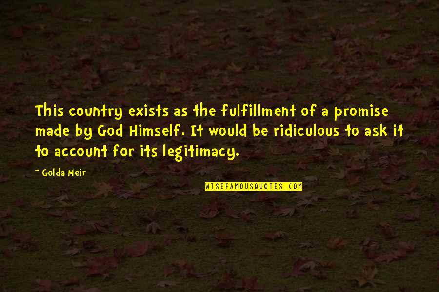 Promise Of God Quotes By Golda Meir: This country exists as the fulfillment of a