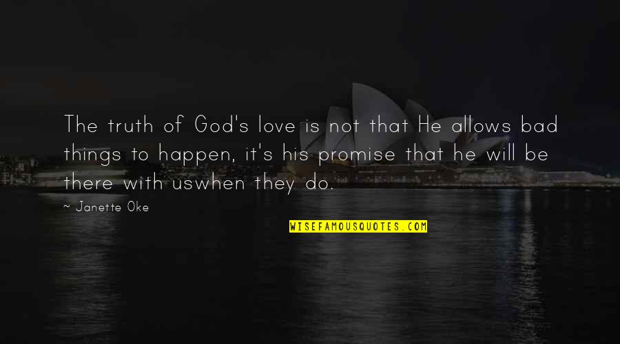 Promise Of God Quotes By Janette Oke: The truth of God's love is not that