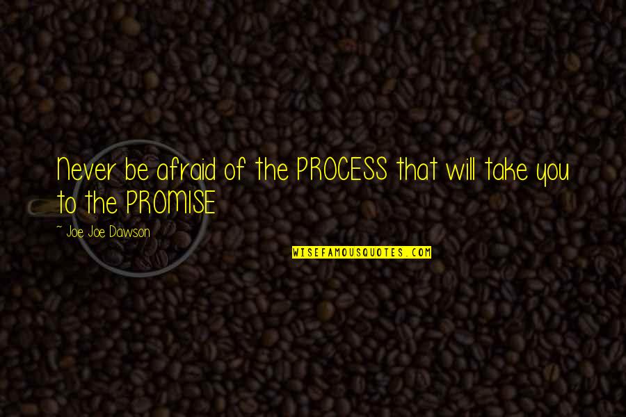 Promise Of God Quotes By Joe Joe Dawson: Never be afraid of the PROCESS that will