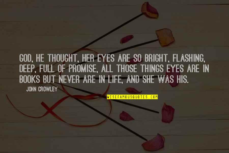 Promise Of God Quotes By John Crowley: God, he thought, her eyes are so bright,