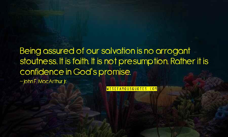 Promise Of God Quotes By John F. MacArthur Jr.: Being assured of our salvation is no arrogant