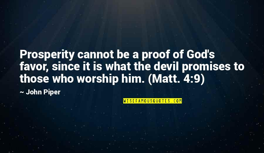 Promise Of God Quotes By John Piper: Prosperity cannot be a proof of God's favor,