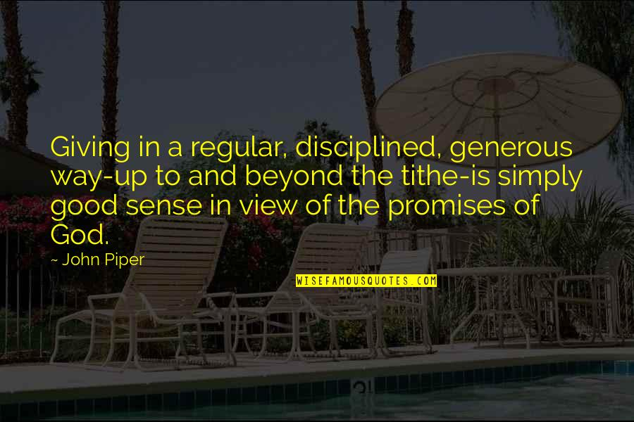 Promise Of God Quotes By John Piper: Giving in a regular, disciplined, generous way-up to