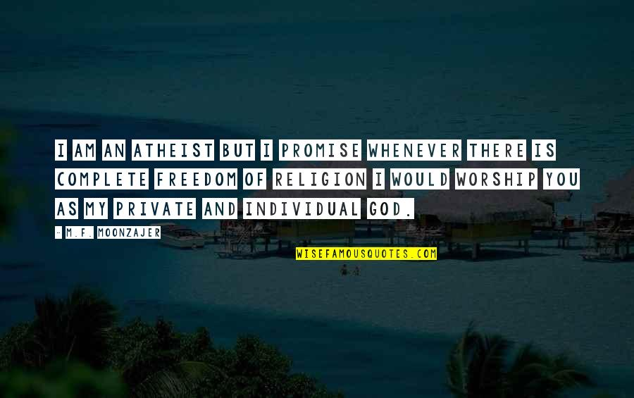 Promise Of God Quotes By M.F. Moonzajer: I am an atheist but I promise whenever