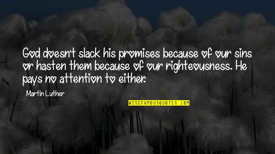 Promise Of God Quotes By Martin Luther: God doesn't slack his promises because of our