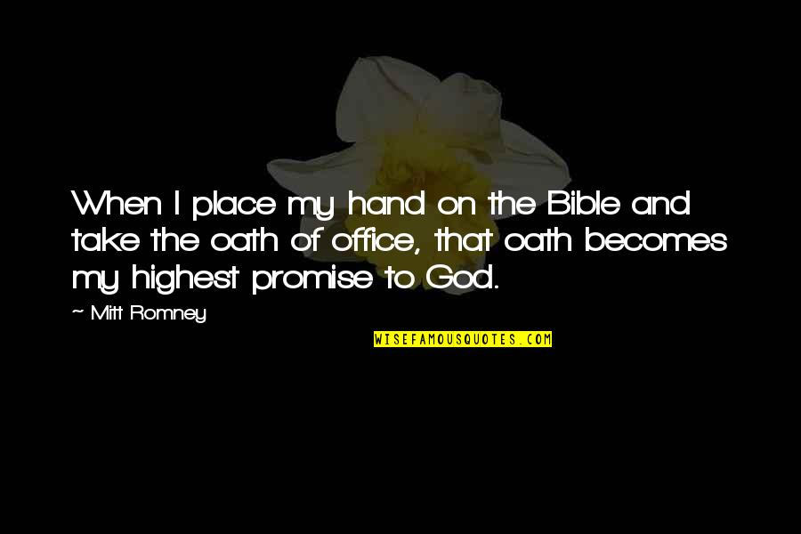 Promise Of God Quotes By Mitt Romney: When I place my hand on the Bible