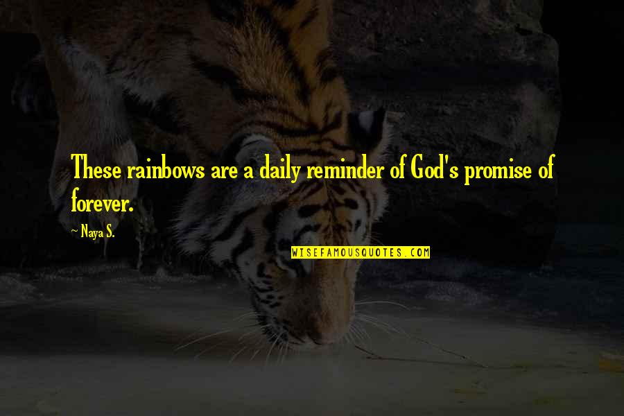 Promise Of God Quotes By Naya S.: These rainbows are a daily reminder of God's