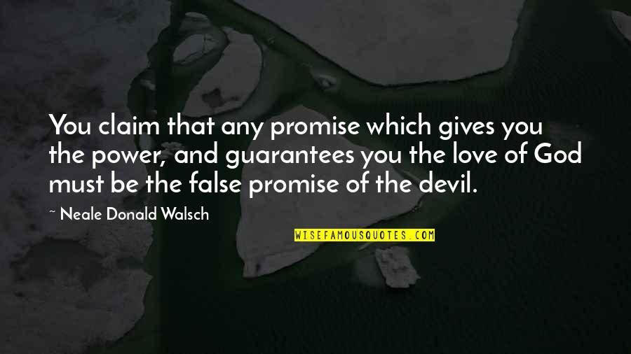 Promise Of God Quotes By Neale Donald Walsch: You claim that any promise which gives you
