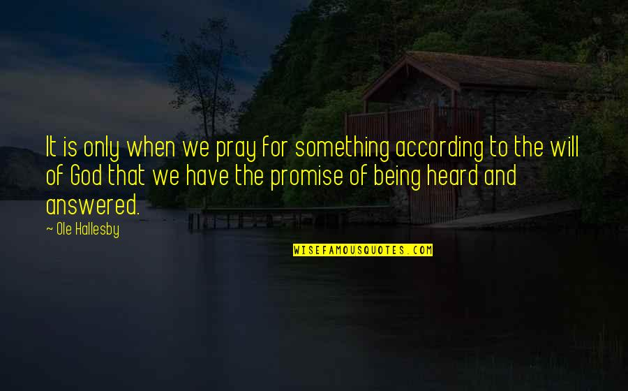 Promise Of God Quotes By Ole Hallesby: It is only when we pray for something