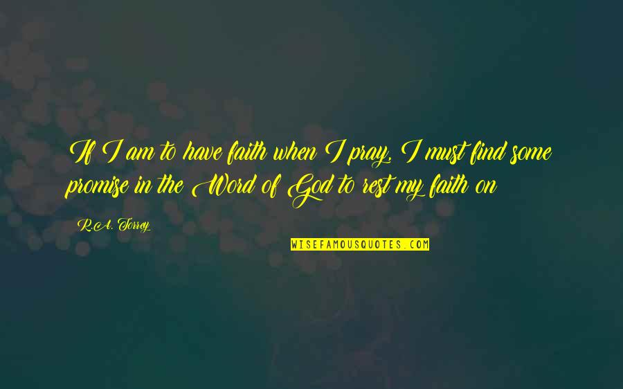Promise Of God Quotes By R.A. Torrey: If I am to have faith when I