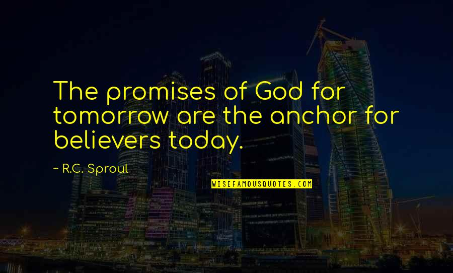 Promise Of God Quotes By R.C. Sproul: The promises of God for tomorrow are the