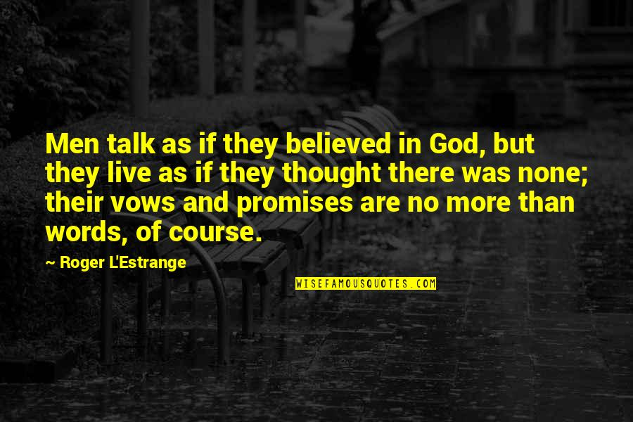 Promise Of God Quotes By Roger L'Estrange: Men talk as if they believed in God,