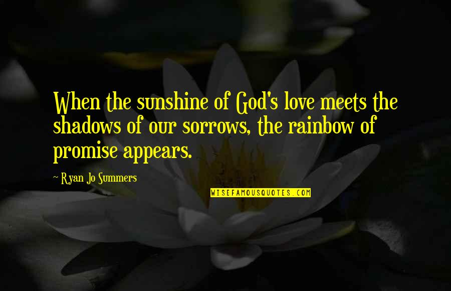 Promise Of God Quotes By Ryan Jo Summers: When the sunshine of God's love meets the