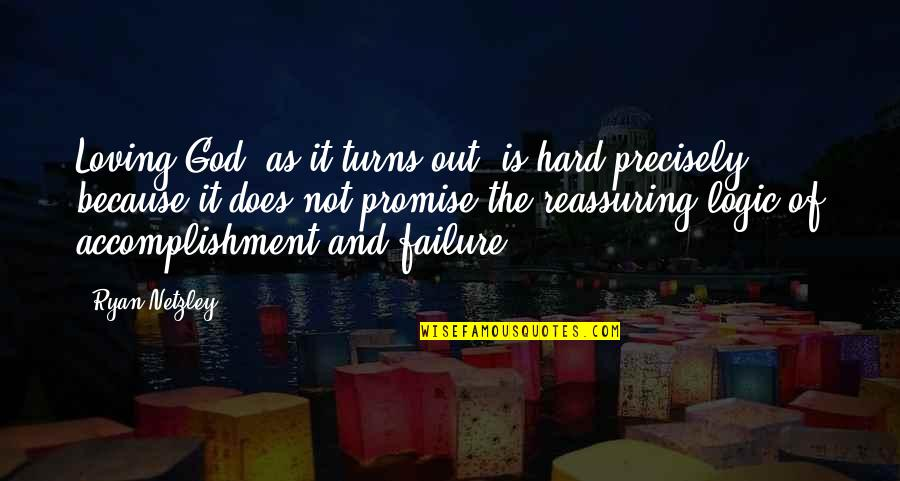 Promise Of God Quotes By Ryan Netzley: Loving God, as it turns out, is hard