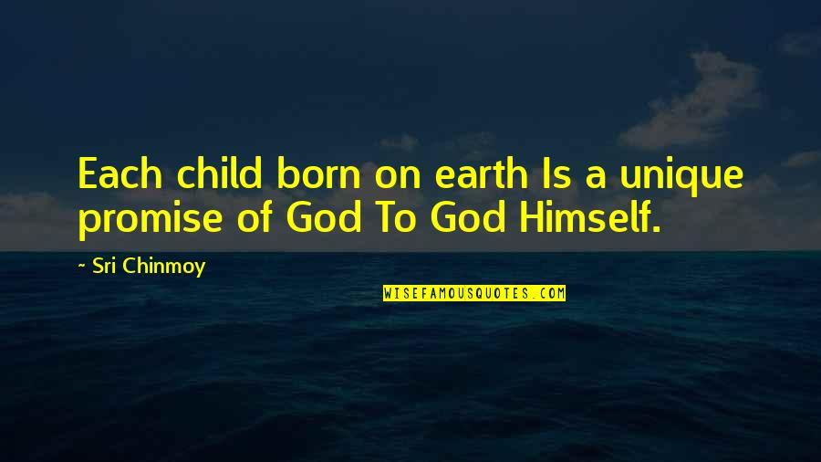 Promise Of God Quotes By Sri Chinmoy: Each child born on earth Is a unique