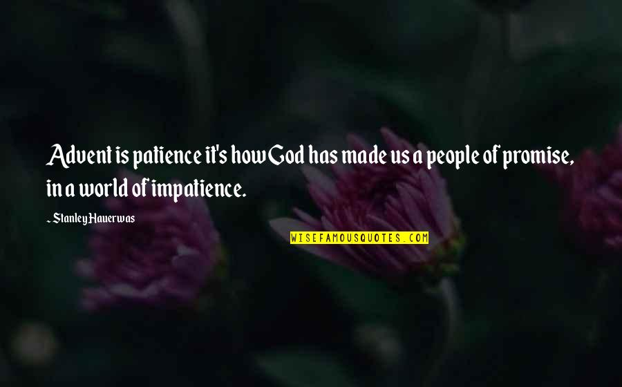 Promise Of God Quotes By Stanley Hauerwas: Advent is patience it's how God has made
