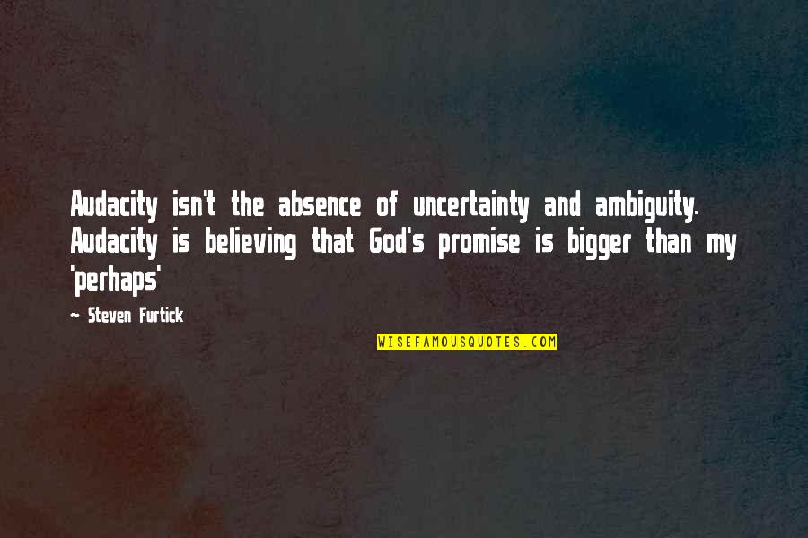 Promise Of God Quotes By Steven Furtick: Audacity isn't the absence of uncertainty and ambiguity.