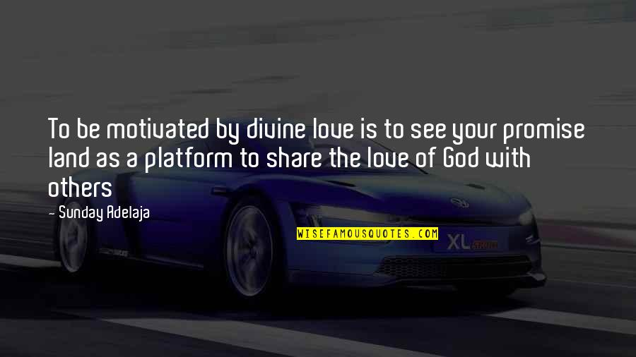 Promise Of God Quotes By Sunday Adelaja: To be motivated by divine love is to
