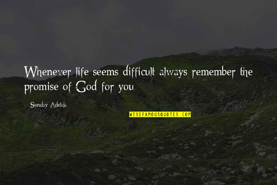 Promise Of God Quotes By Sunday Adelaja: Whenever life seems difficult always remember the promise