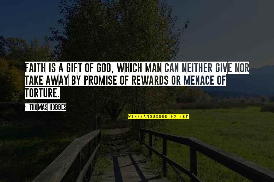 Promise Of God Quotes By Thomas Hobbes: Faith is a gift of God, which man