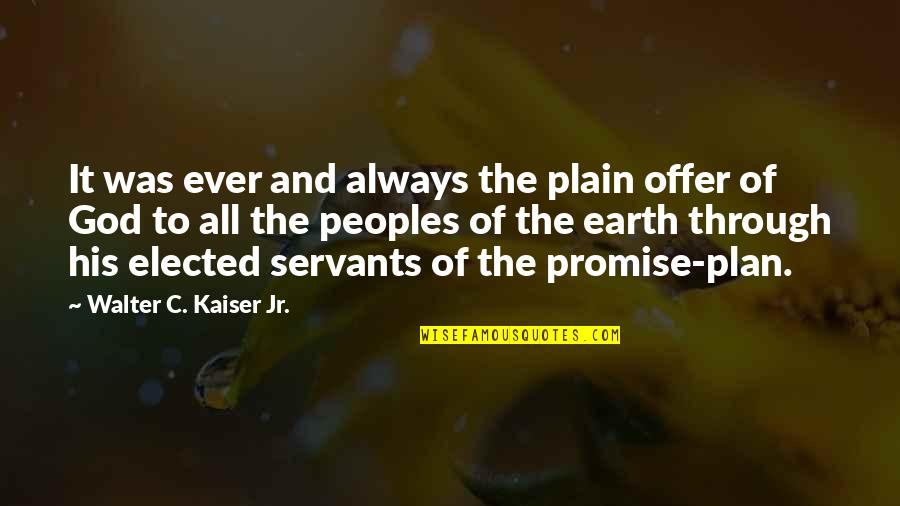 Promise Of God Quotes By Walter C. Kaiser Jr.: It was ever and always the plain offer
