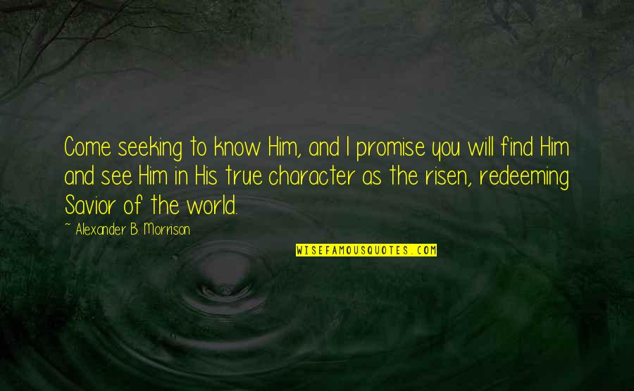Promise To You Quotes By Alexander B. Morrison: Come seeking to know Him, and I promise