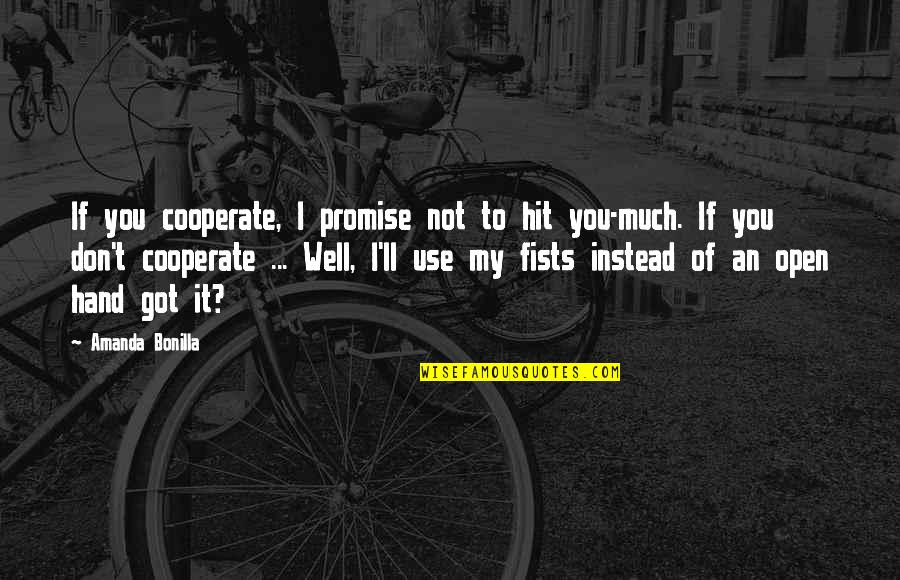 Promise To You Quotes By Amanda Bonilla: If you cooperate, I promise not to hit
