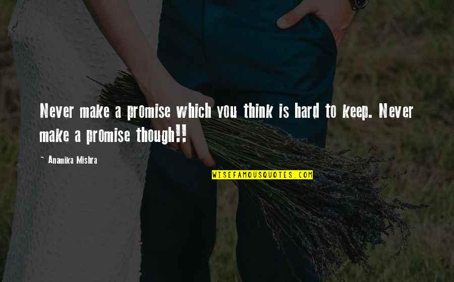 Promise To You Quotes By Anamika Mishra: Never make a promise which you think is