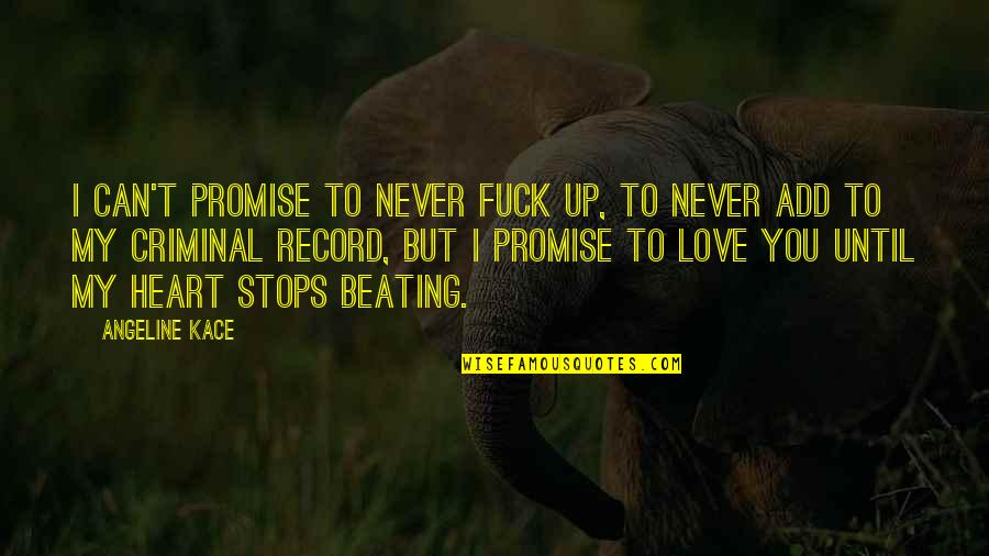 Promise To You Quotes By Angeline Kace: I can't promise to never fuck up, to