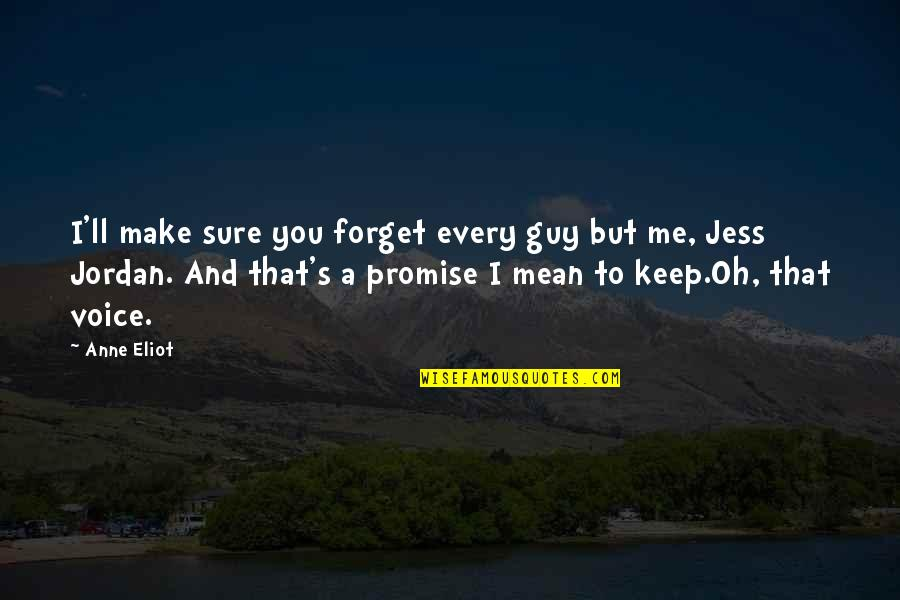 Promise To You Quotes By Anne Eliot: I'll make sure you forget every guy but