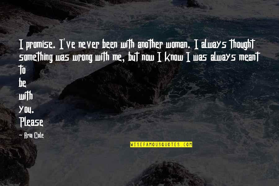 Promise To You Quotes By Aria Cole: I promise. I've never been with another woman.