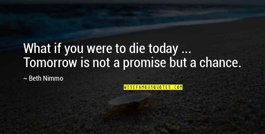 Promise To You Quotes By Beth Nimmo: What if you were to die today ...