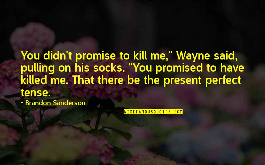 """Promise To You Quotes By Brandon Sanderson: You didn't promise to kill me,"""" Wayne said,"""