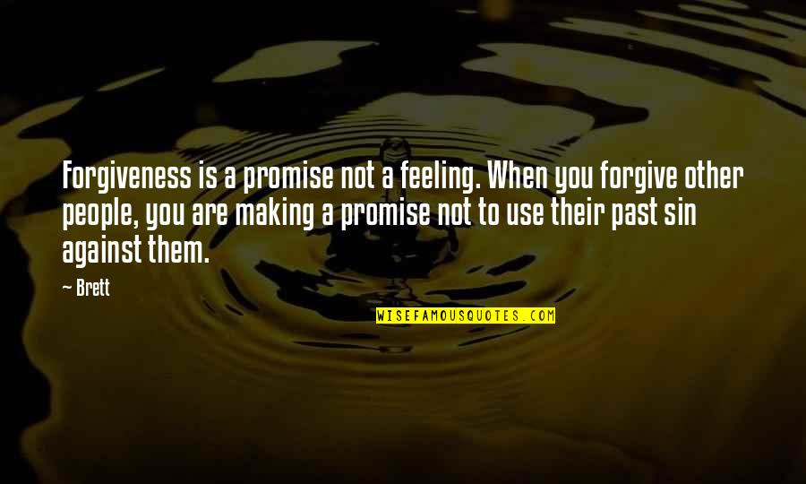 Promise To You Quotes By Brett: Forgiveness is a promise not a feeling. When