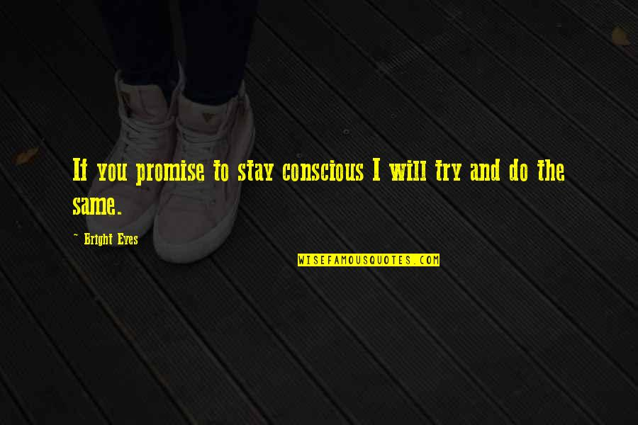 Promise To You Quotes By Bright Eyes: If you promise to stay conscious I will