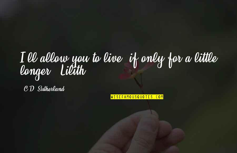 Promise To You Quotes By C.D. Sutherland: I'll allow you to live, if only for