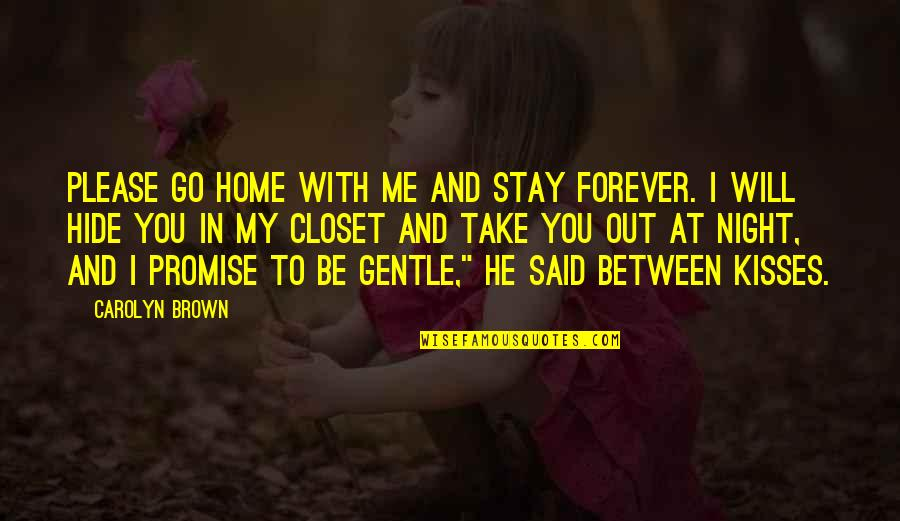 Promise To You Quotes By Carolyn Brown: Please go home with me and stay forever.