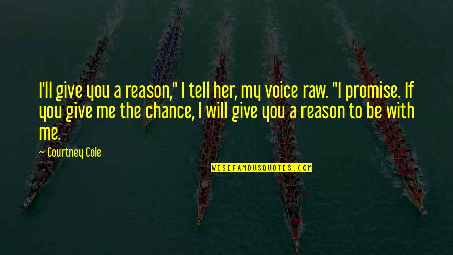 """Promise To You Quotes By Courtney Cole: I'll give you a reason,"""" I tell her,"""